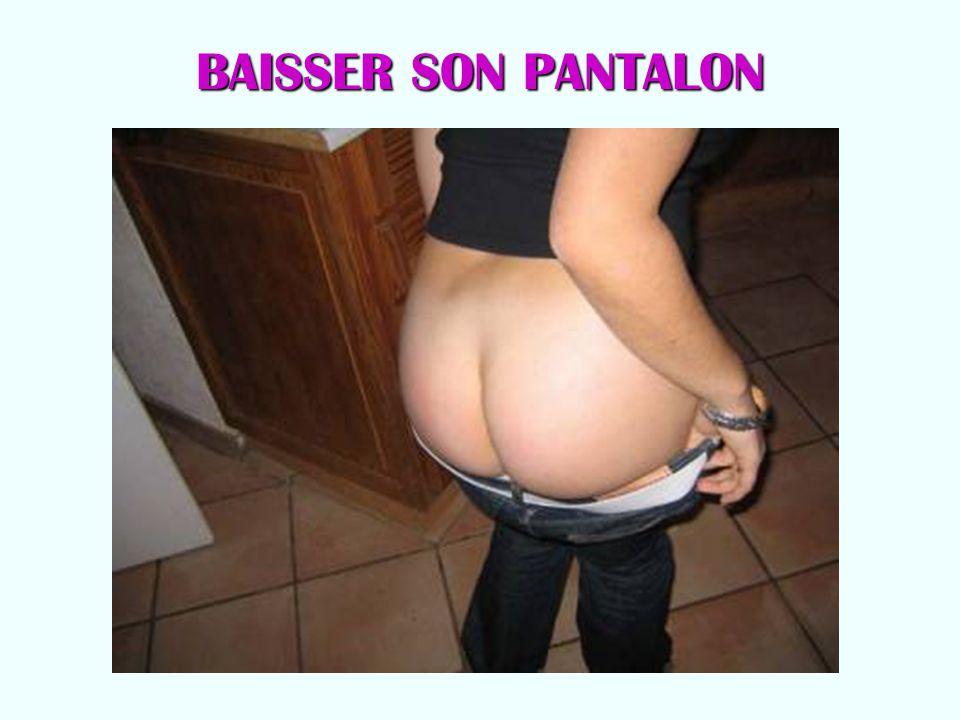 BAISSER SON PANTALON