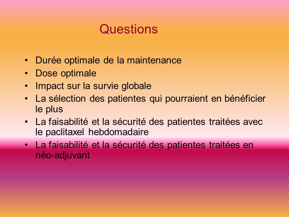 Questions Durée optimale de la maintenance Dose optimale