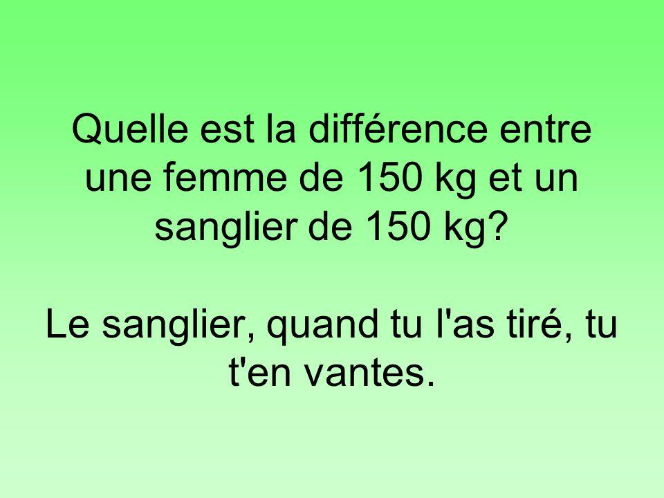 Quelle est la différence entre une femme de 150 kg et un sanglier de 150 kg.