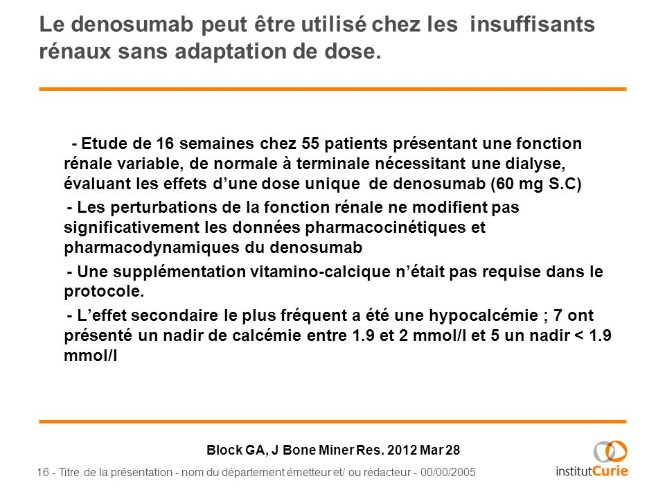 Le denosumab peut être utilisé chez les insuffisants rénaux sans adaptation de dose.