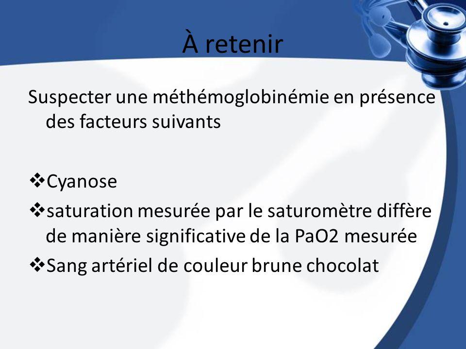 À retenir Suspecter une méthémoglobinémie en présence des facteurs suivants. Cyanose.