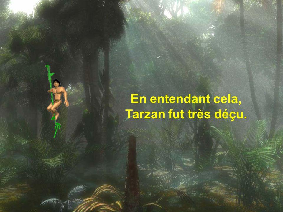 En entendant cela, Tarzan fut très déçu.
