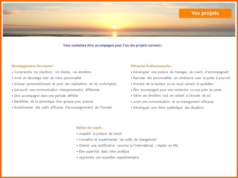 Vos projetsVous souhaitez être accompagné pour l'un des projets suivants : Développement Personnel :