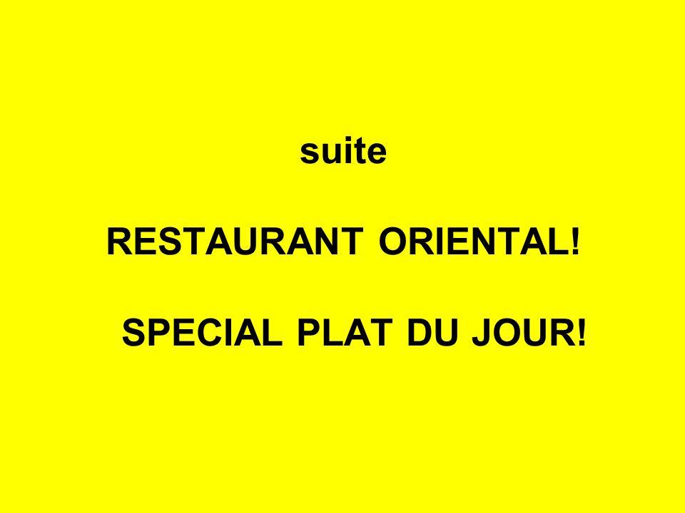 suite RESTAURANT ORIENTAL! SPECIAL PLAT DU JOUR!