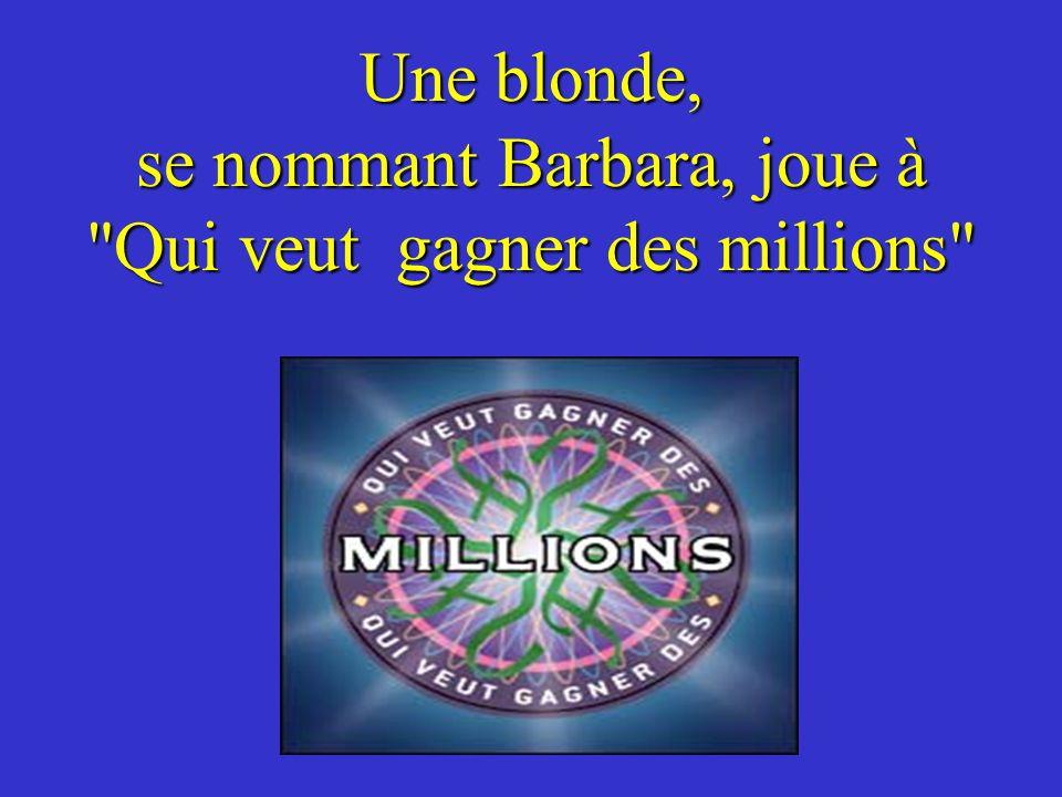 Une blonde, se nommant Barbara, joue à Qui veut gagner des millions