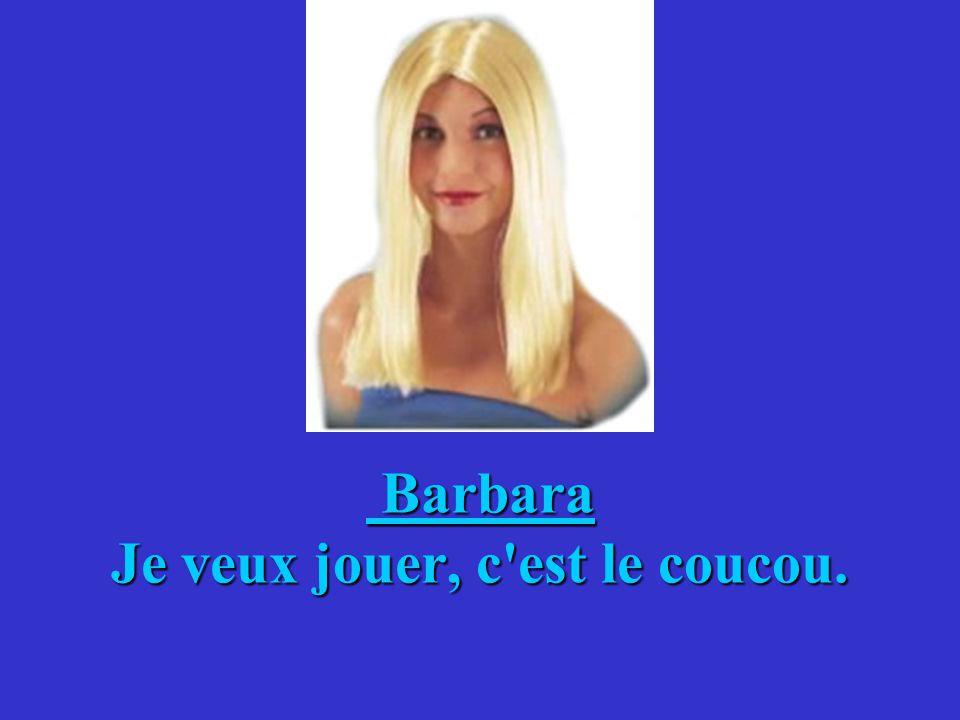 Barbara Je veux jouer, c est le coucou.