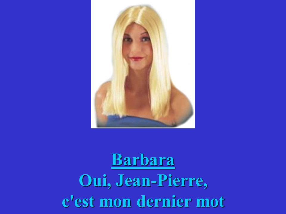 Barbara Oui, Jean-Pierre, c est mon dernier mot