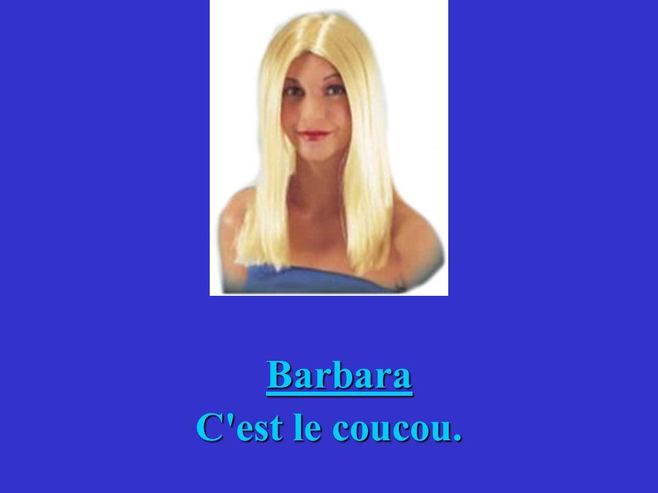 Barbara C est le coucou.