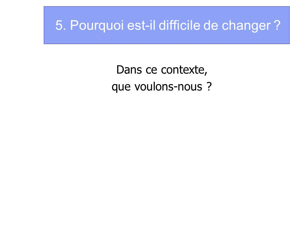 5. Pourquoi est-il difficile de changer