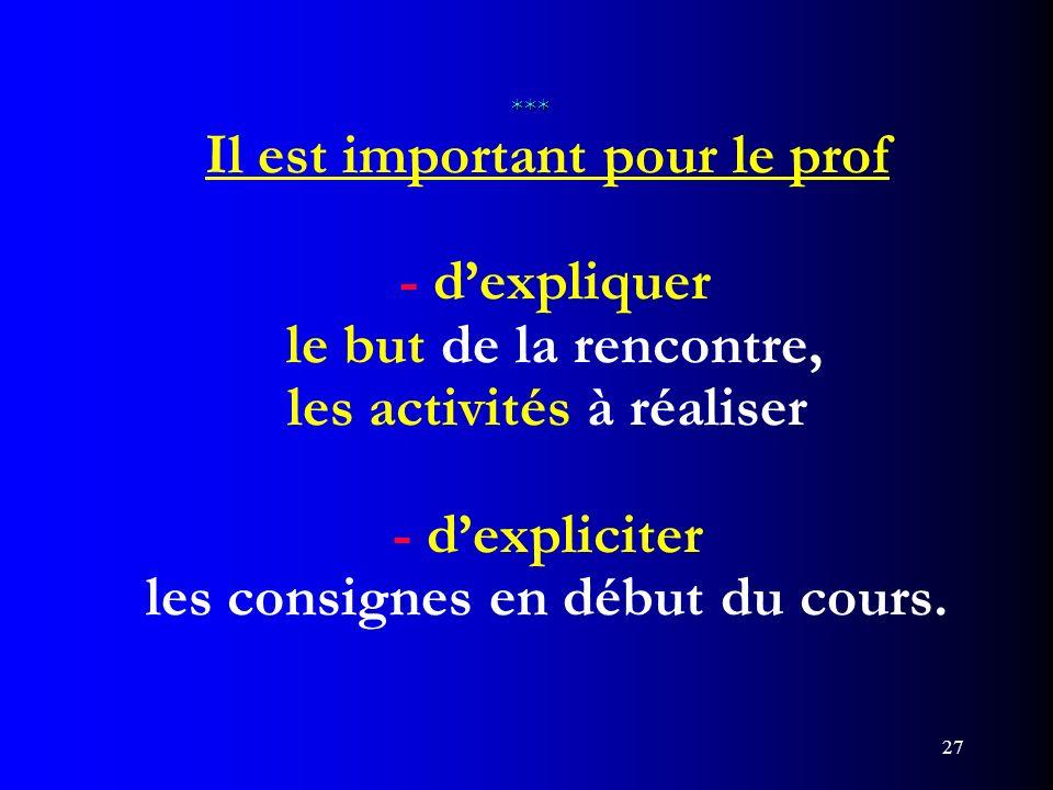 *** Il est important pour le prof - d'expliquer le but de la rencontre, les activités à réaliser - d'expliciter les consignes en début du cours.