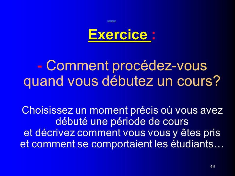 Exercice : - Comment procédez-vous quand vous débutez un cours