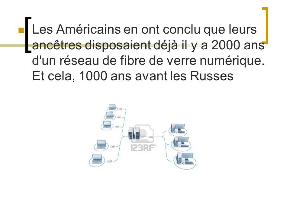 Les Américains en ont conclu que leurs ancêtres disposaient déjà il y a 2000 ans d un réseau de fibre de verre numérique.