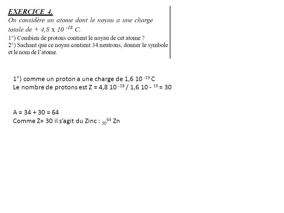 1°) comme un proton a une charge de 1,6 10 -19 C