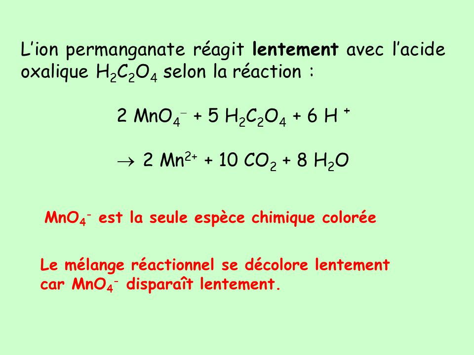 L'ion permanganate réagit lentement avec l'acide oxalique H2C2O4 selon la réaction :