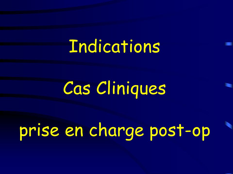 Indications Cas Cliniques prise en charge post-op