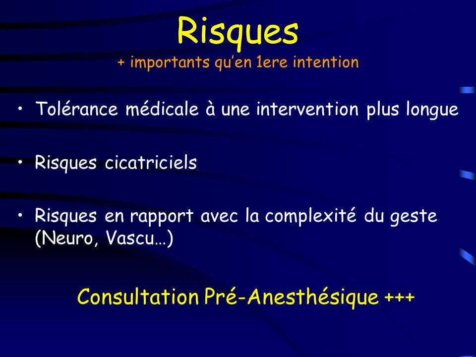 Risques + importants qu'en 1ere intention
