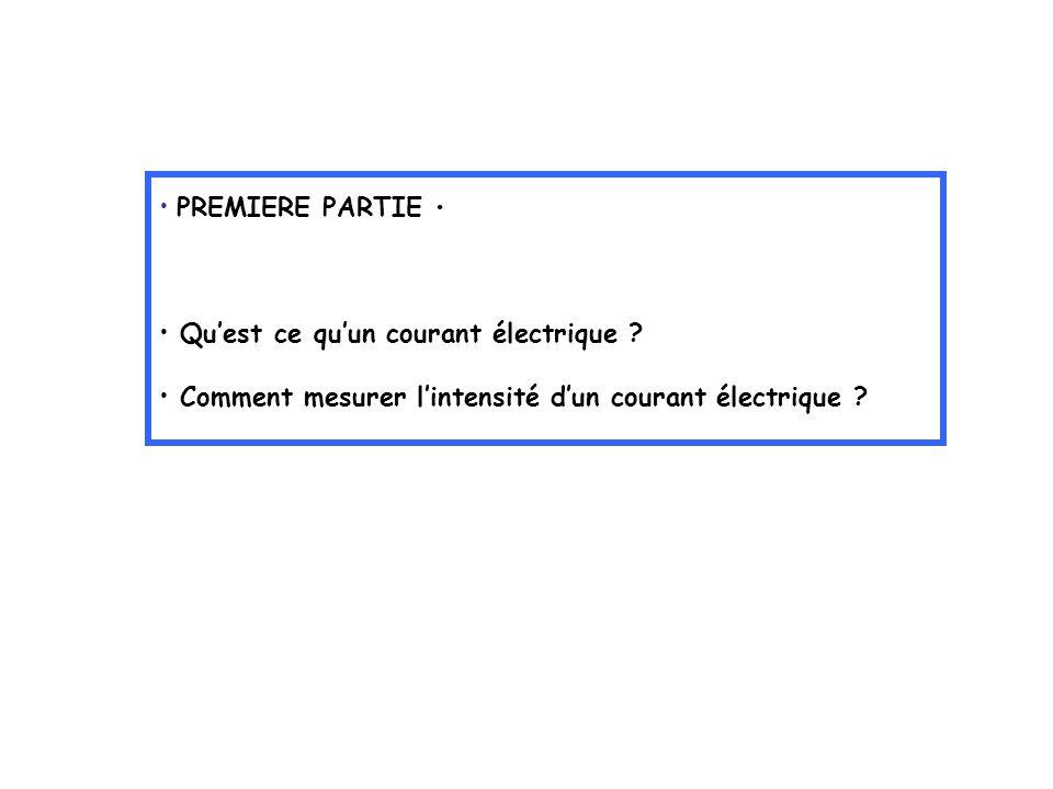 PREMIERE PARTIE • Qu'est ce qu'un courant électrique .