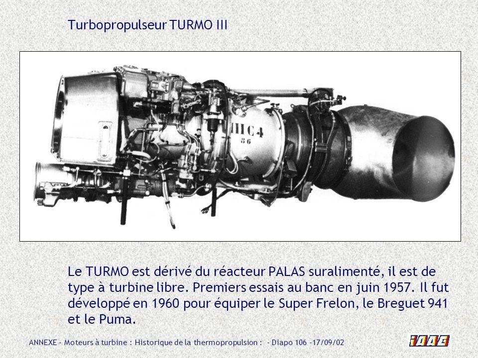 Turbopropulseur TURMO III Le TURMO est dérivé du réacteur PALAS suralimenté, il est de type à turbine libre.