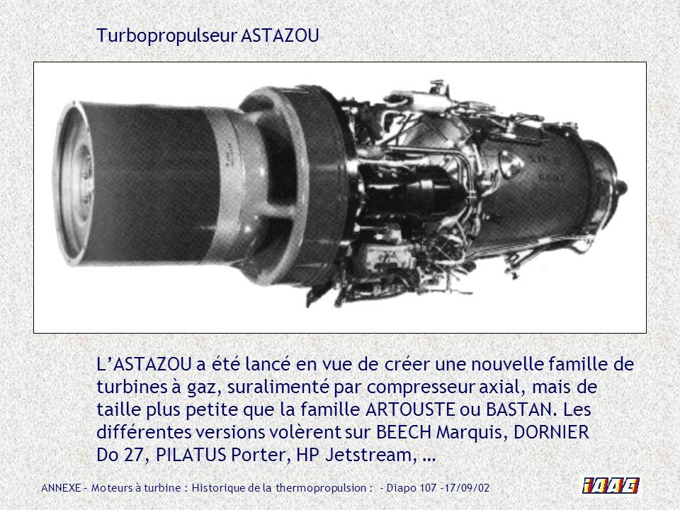 Turbopropulseur ASTAZOU L'ASTAZOU a été lancé en vue de créer une nouvelle famille de turbines à gaz, suralimenté par compresseur axial, mais de taille plus petite que la famille ARTOUSTE ou BASTAN.