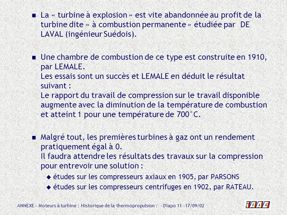 La « turbine à explosion » est vite abandonnée au profit de la turbine dite « à combustion permanente » étudiée par DE LAVAL (ingénieur Suédois).