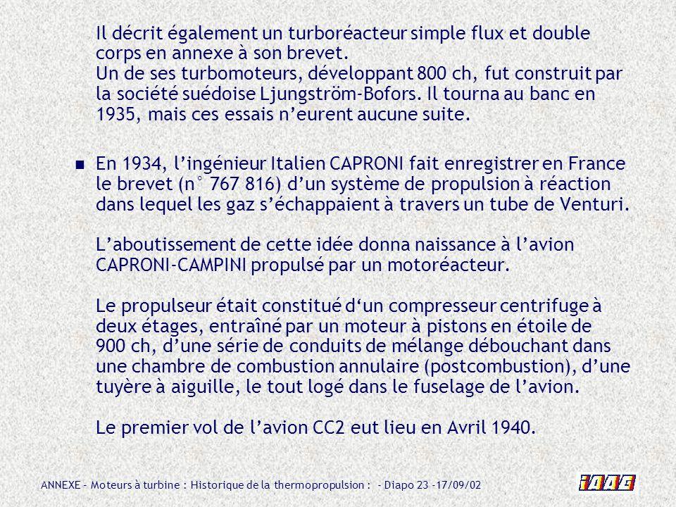 Il décrit également un turboréacteur simple flux et double corps en annexe à son brevet. Un de ses turbomoteurs, développant 800 ch, fut construit par la société suédoise Ljungström-Bofors. Il tourna au banc en 1935, mais ces essais n'eurent aucune suite.