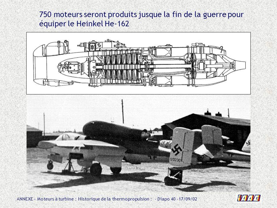 750 moteurs seront produits jusque la fin de la guerre pour équiper le Heinkel He-162