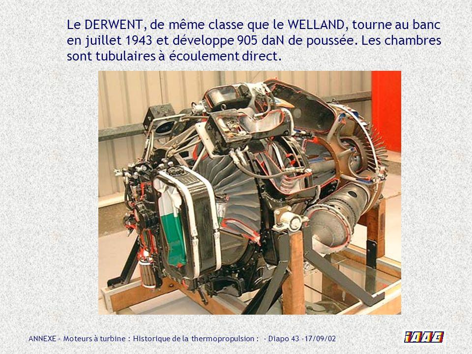Le DERWENT, de même classe que le WELLAND, tourne au banc en juillet 1943 et développe 905 daN de poussée.