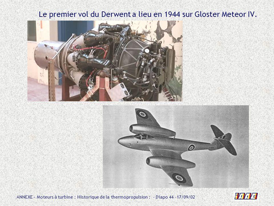 Le premier vol du Derwent a lieu en 1944 sur Gloster Meteor IV.