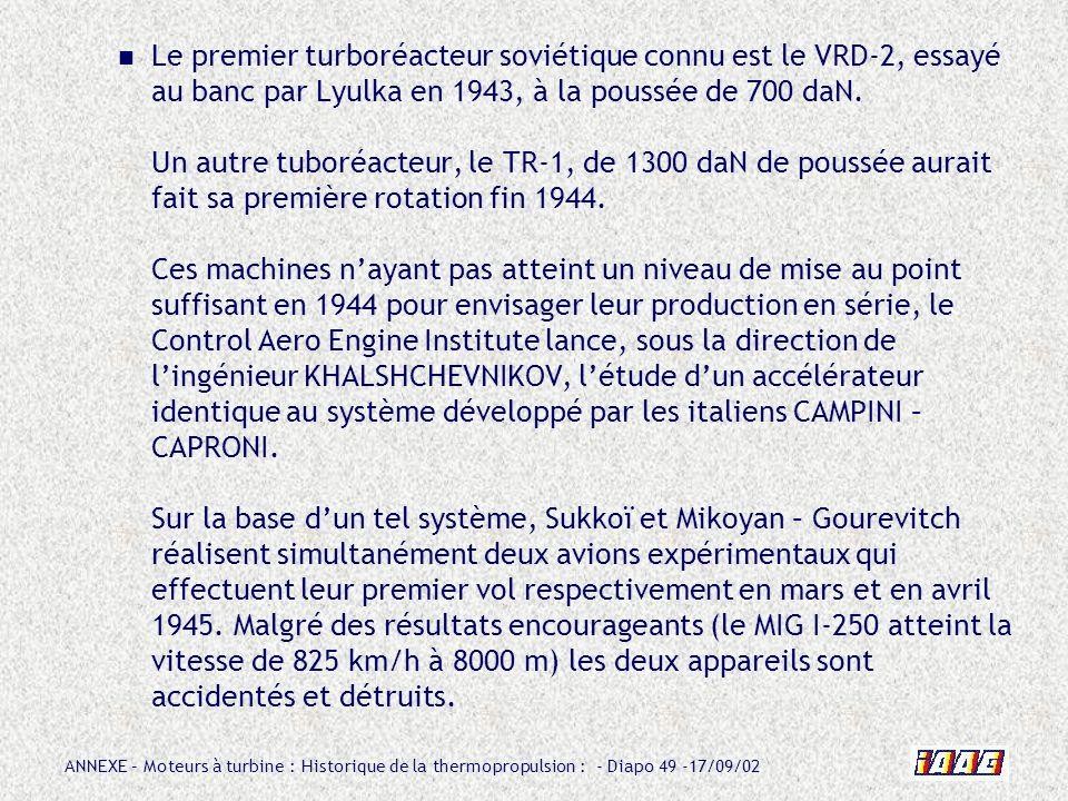 Le premier turboréacteur soviétique connu est le VRD-2, essayé au banc par Lyulka en 1943, à la poussée de 700 daN.
