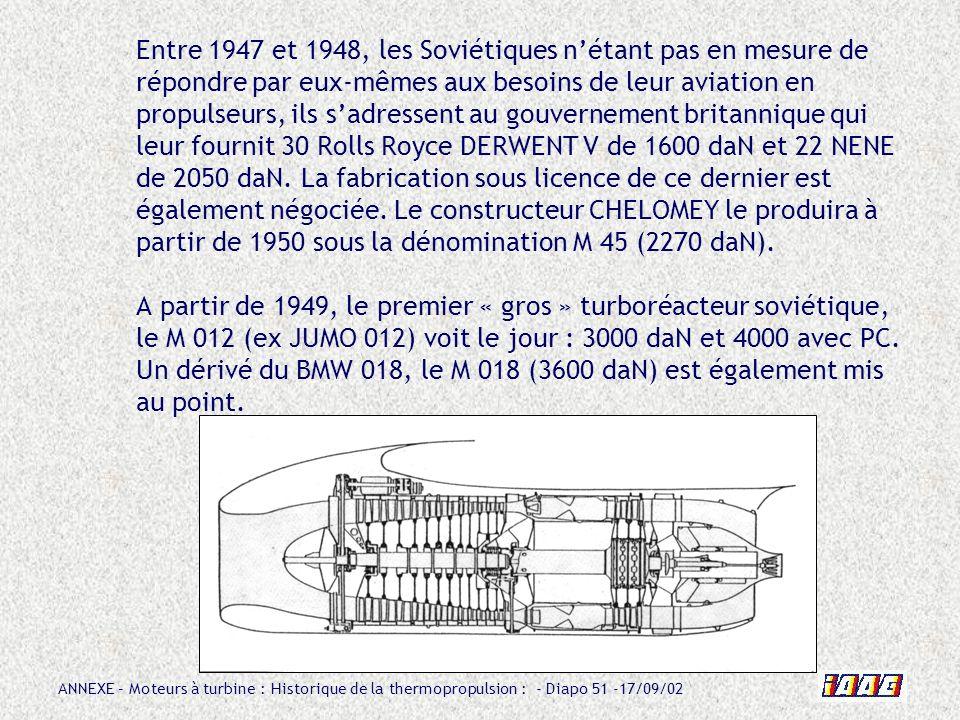 Entre 1947 et 1948, les Soviétiques n'étant pas en mesure de répondre par eux-mêmes aux besoins de leur aviation en propulseurs, ils s'adressent au gouvernement britannique qui leur fournit 30 Rolls Royce DERWENT V de 1600 daN et 22 NENE de 2050 daN.