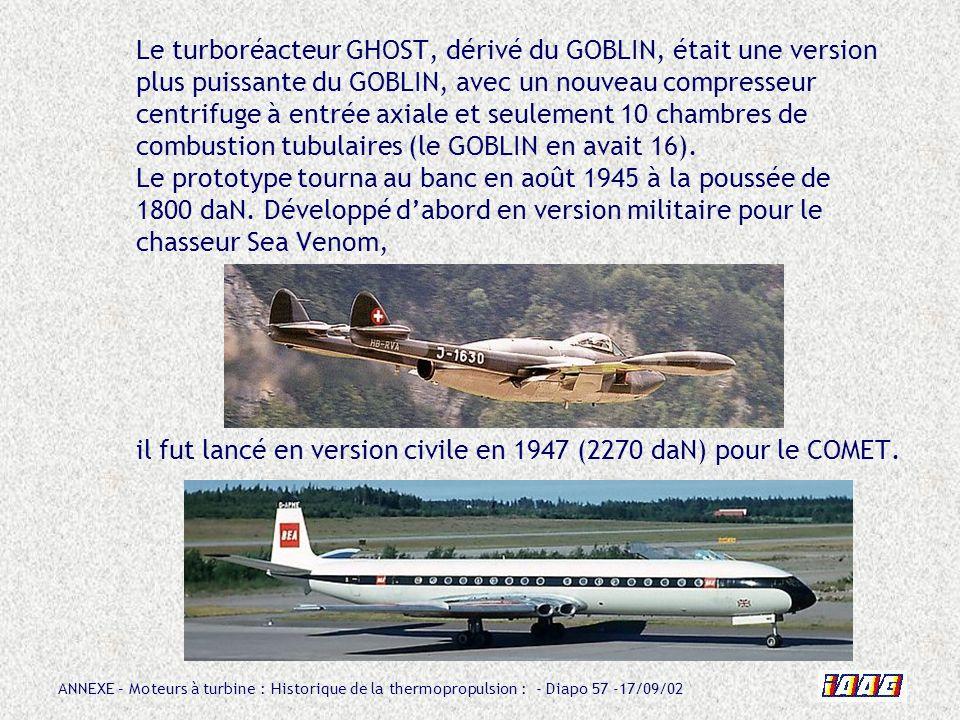 Le turboréacteur GHOST, dérivé du GOBLIN, était une version plus puissante du GOBLIN, avec un nouveau compresseur centrifuge à entrée axiale et seulement 10 chambres de combustion tubulaires (le GOBLIN en avait 16).