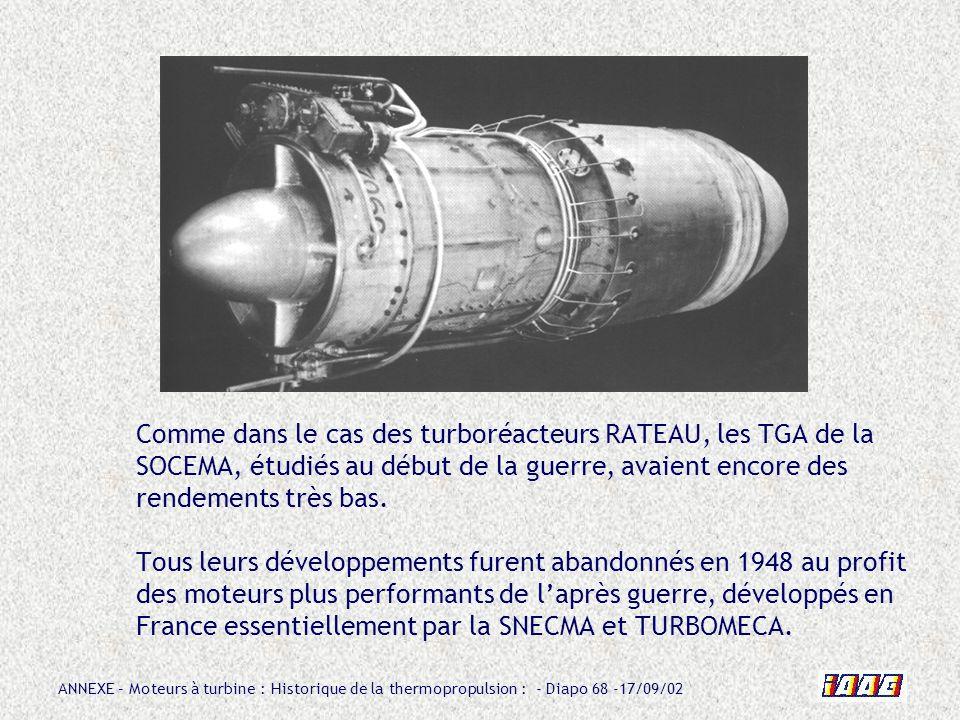 Comme dans le cas des turboréacteurs RATEAU, les TGA de la SOCEMA, étudiés au début de la guerre, avaient encore des rendements très bas.