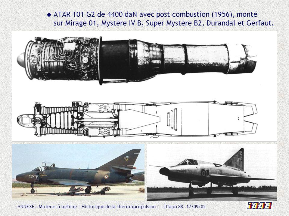 ATAR 101 G2 de 4400 daN avec post combustion (1956), monté sur Mirage 01, Mystère IV B, Super Mystère B2, Durandal et Gerfaut.