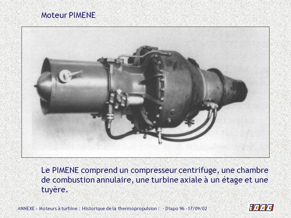 Moteur PIMENE Le PIMENE comprend un compresseur centrifuge, une chambre de combustion annulaire, une turbine axiale à un étage et une tuyère.