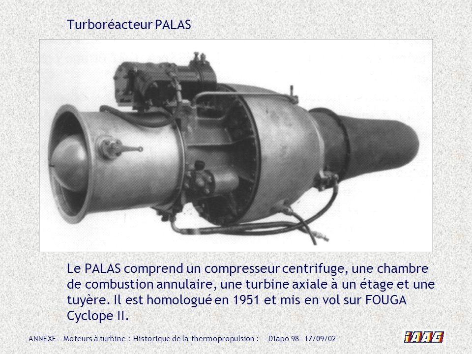Turboréacteur PALAS Le PALAS comprend un compresseur centrifuge, une chambre de combustion annulaire, une turbine axiale à un étage et une tuyère.
