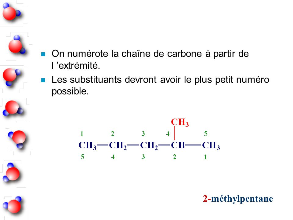 On numérote la chaîne de carbone à partir de l 'extrémité.