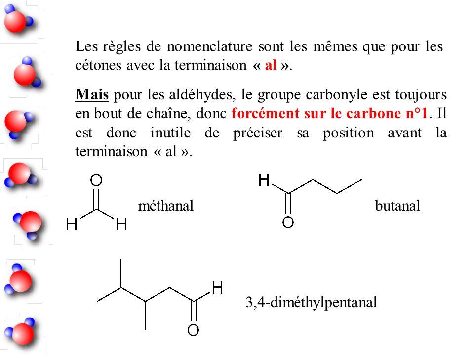 Les règles de nomenclature sont les mêmes que pour les cétones avec la terminaison « al ».