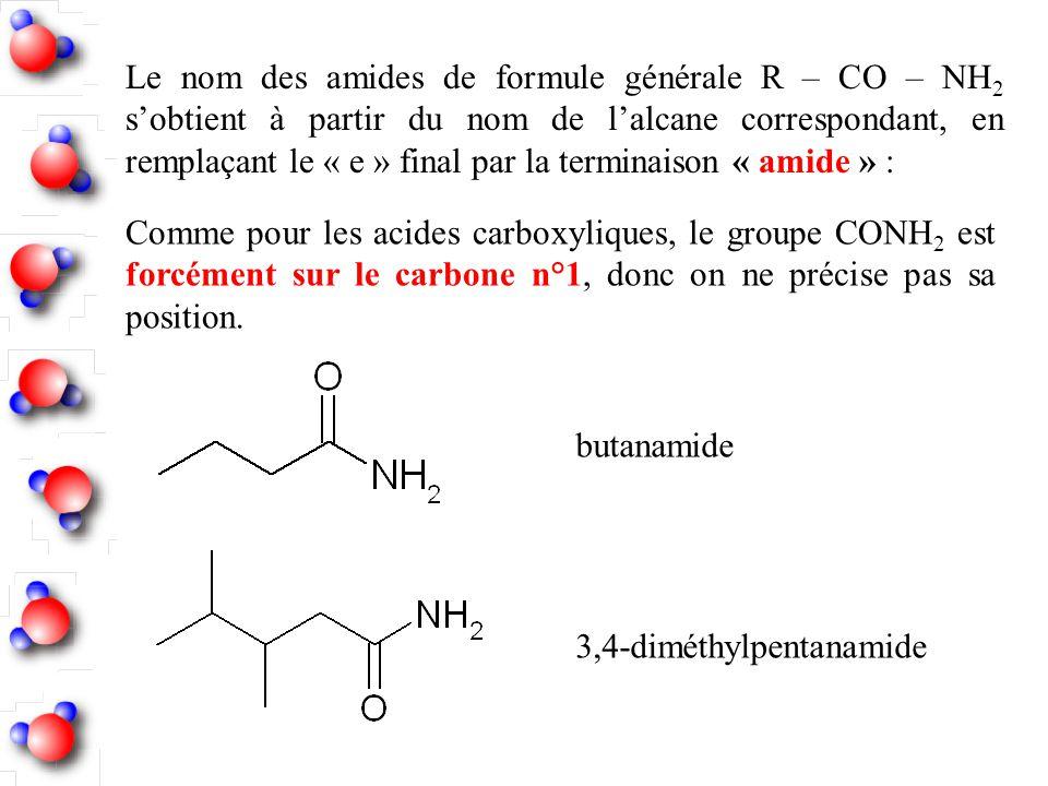 Le nom des amides de formule générale R – CO – NH2 s'obtient à partir du nom de l'alcane correspondant, en remplaçant le « e » final par la terminaison « amide » :