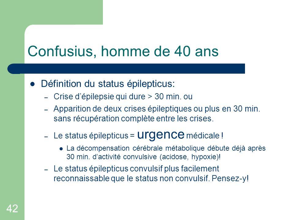Confusius, homme de 40 ans 42 Définition du status épilepticus: