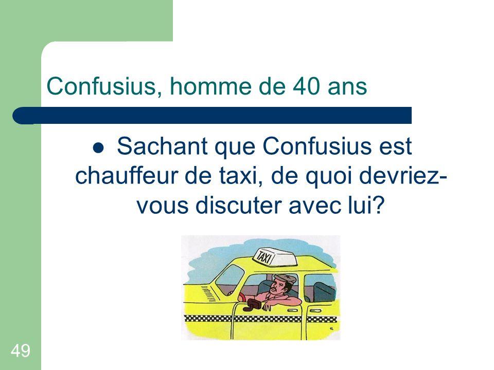 Confusius, homme de 40 ans Sachant que Confusius est chauffeur de taxi, de quoi devriez- vous discuter avec lui