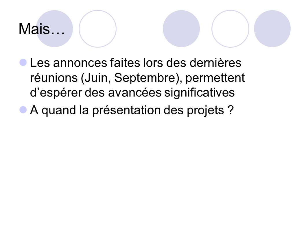 Mais…Les annonces faites lors des dernières réunions (Juin, Septembre), permettent d'espérer des avancées significatives.