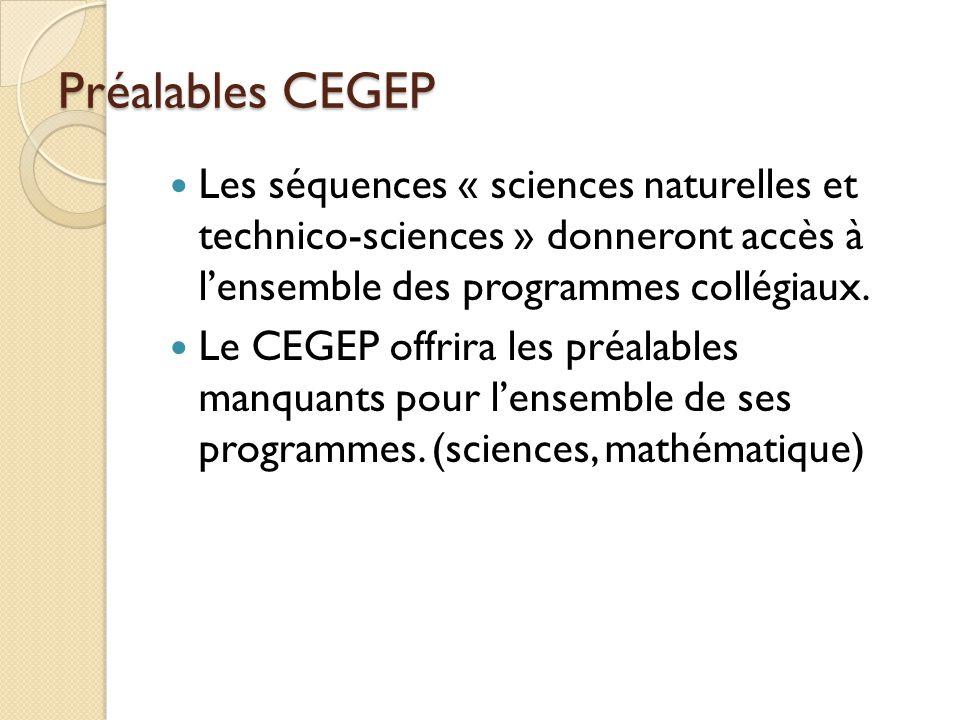 Préalables CEGEP Les séquences « sciences naturelles et technico-sciences » donneront accès à l'ensemble des programmes collégiaux.
