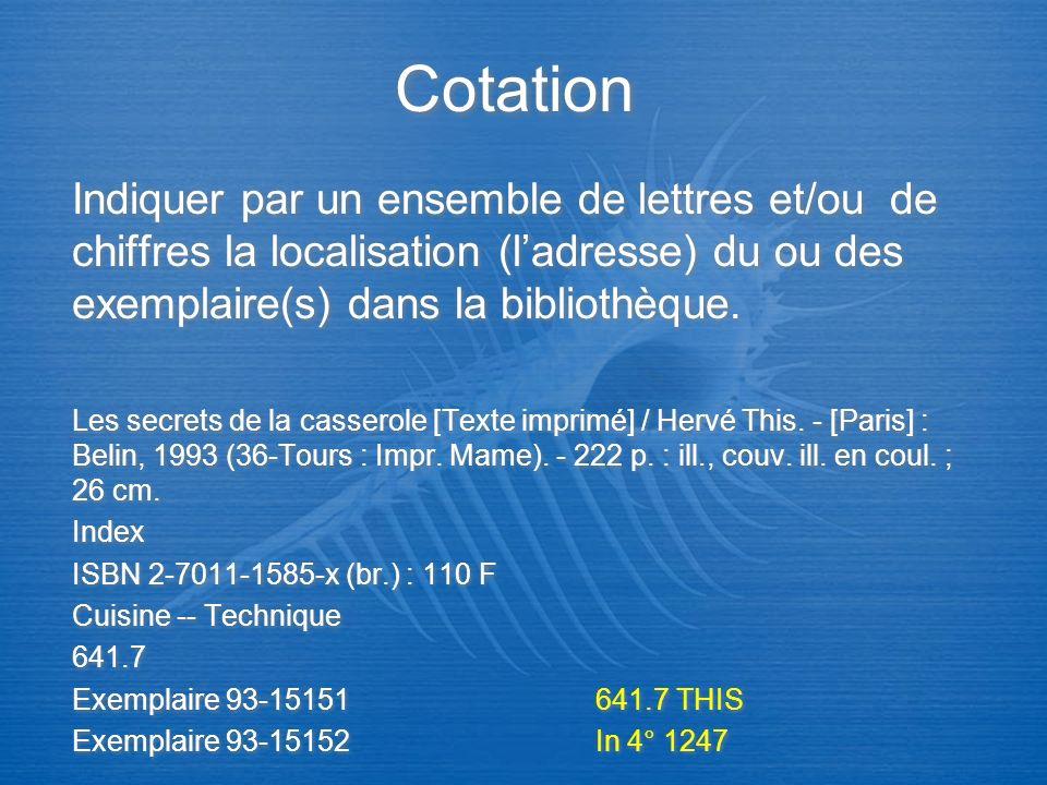 Cotation Indiquer par un ensemble de lettres et/ou de chiffres la localisation (l'adresse) du ou des exemplaire(s) dans la bibliothèque.