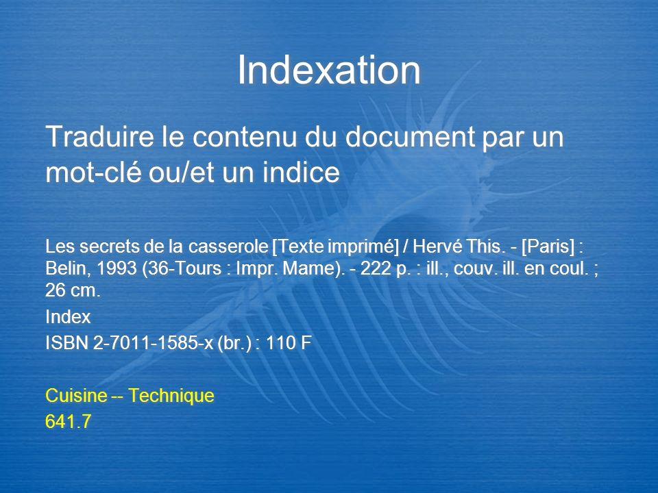 Indexation Traduire le contenu du document par un mot-clé ou/et un indice.