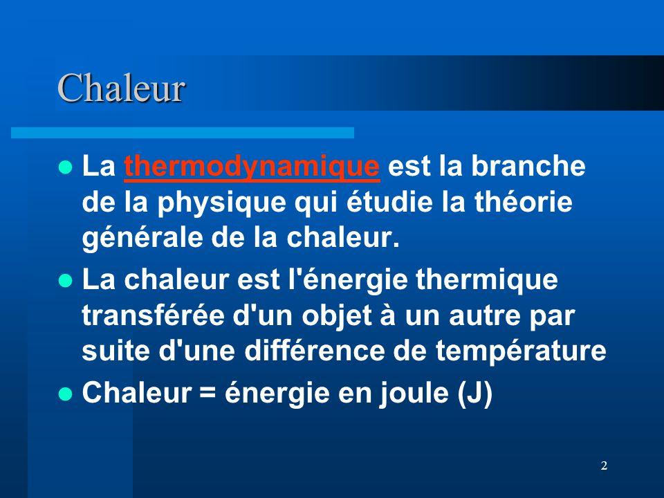 Chaleur La thermodynamique est la branche de la physique qui étudie la théorie générale de la chaleur.