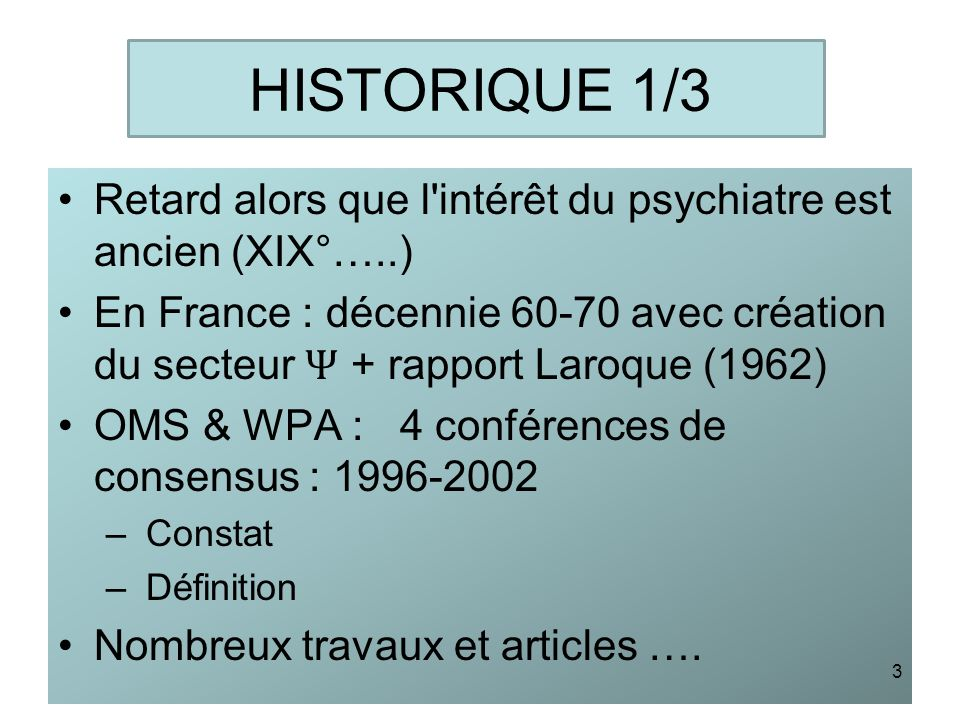 HISTORIQUE 1/3 Retard alors que l intérêt du psychiatre est ancien (XIX°…..)
