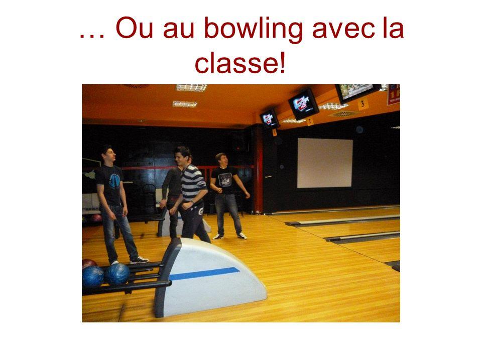 … Ou au bowling avec la classe!