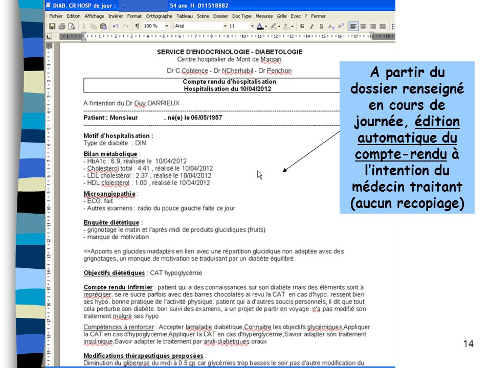. A partir du dossier renseigné en cours de journée, édition automatique du compte-rendu à l'intention du médecin traitant (aucun recopiage)
