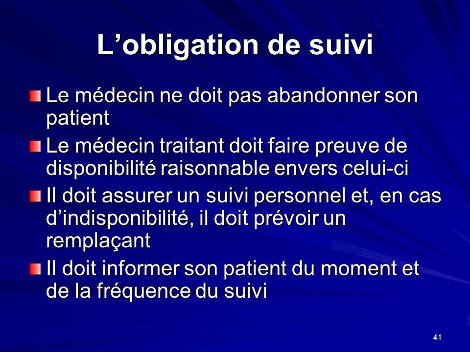 L'obligation de suivi Le médecin ne doit pas abandonner son patient