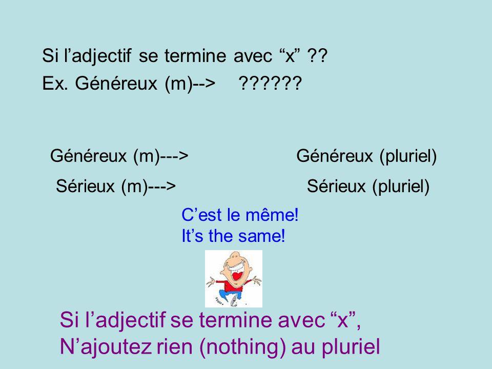 Si l'adjectif se termine avec x , N'ajoutez rien (nothing) au pluriel